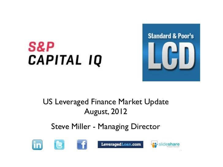 TextUS Leveraged Finance Market Update           August, 2012  Steve Miller - Managing Director