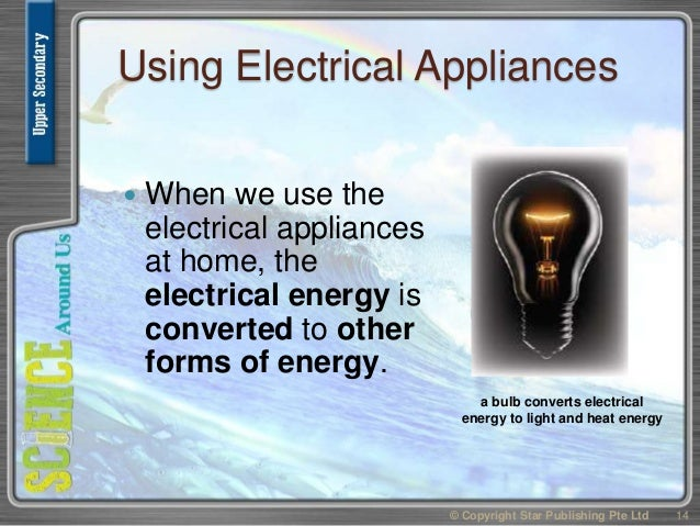 Using Electrical Appliances  When we use the electrical appliances at home, the electrical energy is converted to other f...
