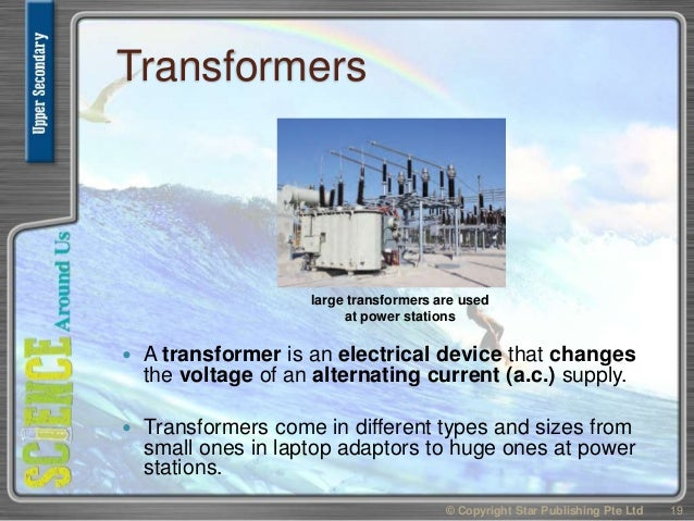 Transformers  A transformer is an electrical device that changes the voltage of an alternating current (a.c.) supply.  T...