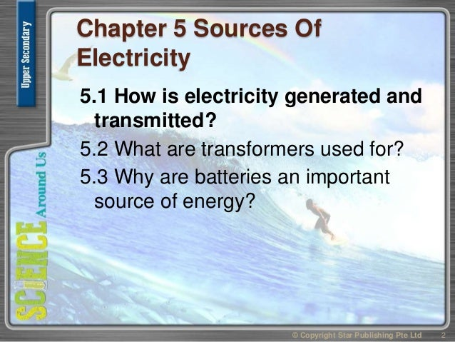 Chapter 5 Sources Of Electricity 5.1 How is electricity generated and transmitted? 5.2 What are transformers used for? 5.3...