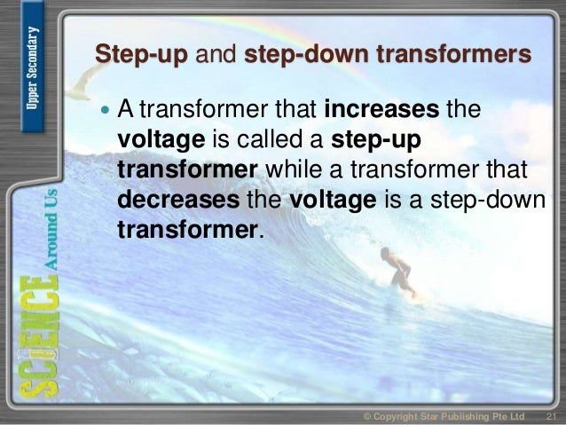 Step-up and step-down transformers  A transformer that increases the voltage is called a step-up transformer while a tran...