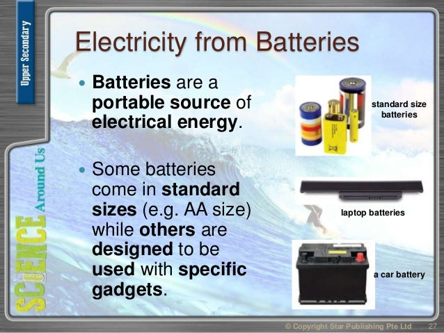 Electricity from Batteries  Batteries are a portable source of electrical energy.  Some batteries come in standard sizes...