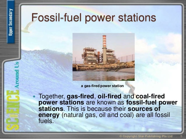 Fossil-fuel power stations  Together, gas-fired, oil-fired and coal-fired power stations are known as fossil-fuel power s...
