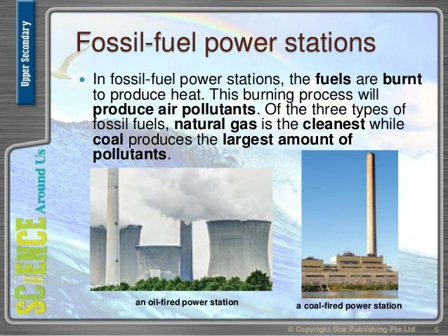 Fossil-fuel power stations  In fossil-fuel power stations, the fuels are burnt to produce heat. This burning process will...
