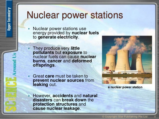 Nuclear power stations  Nuclear power stations use energy provided by nuclear fuels to generate electricity.  They produ...