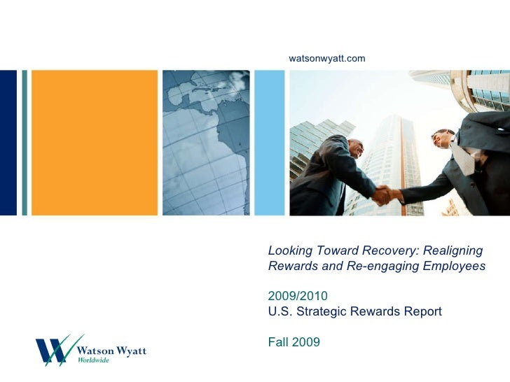 Looking Toward Recovery: Realigning Rewards and Re-engaging Employees 2009/2010   U.S. Strategic Rewards Report Fall 2009
