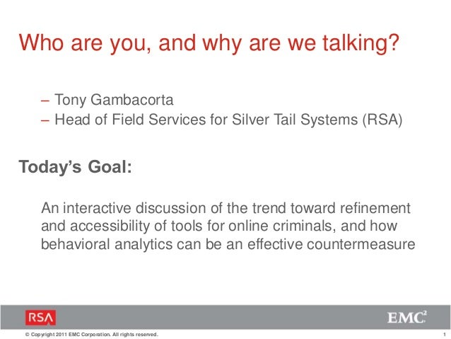 1© Copyright 2011 EMC Corporation. All rights reserved. Who are you, and why are we talking? – Tony Gambacorta – Head of F...