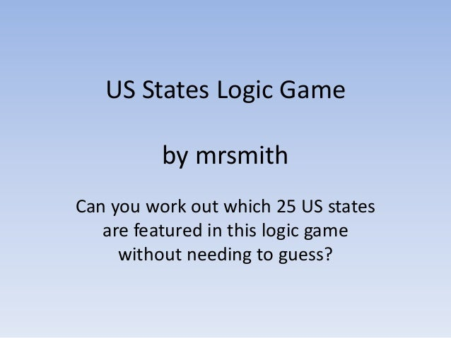 US States Logic Game          by mrsmithCan you work out which 25 US states   are featured in this logic game     without ...