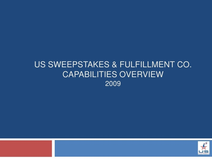 US SWEEPSTAKES & FULFILLMENT CO.      CAPABILITIES OVERVIEW               2009