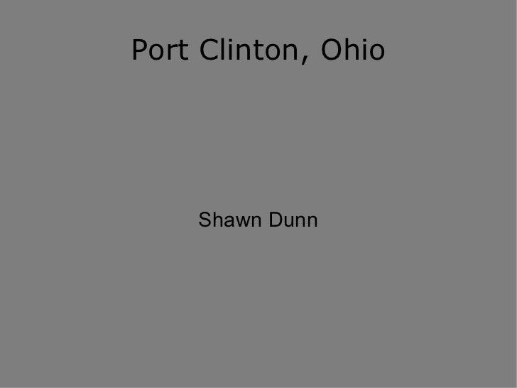 <ul>Port Clinton, Ohio </ul><ul>Shawn Dunn </ul>