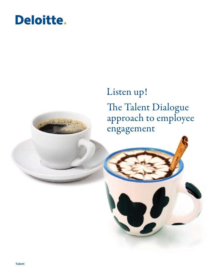 Listen up!          The Talent Dialogue          approach to employee          engagement     Talent