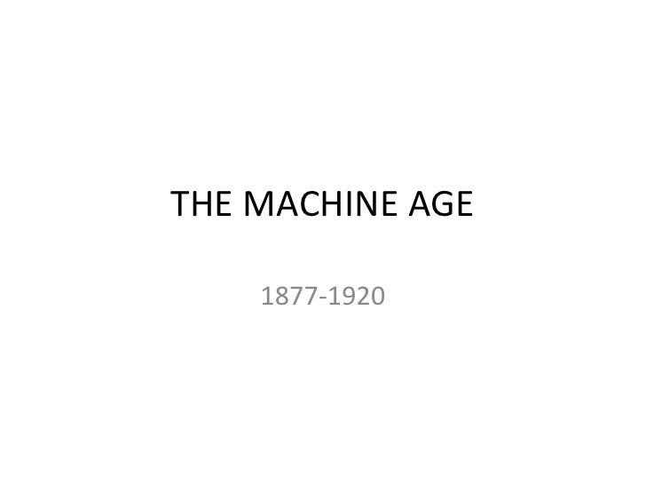 THE MACHINE AGE<br />1877-1920<br />