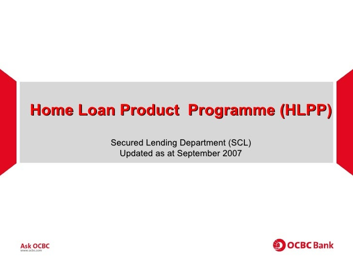 Home Loan Product  Programme (HLPP) Secured Lending Department (SCL) Updated as at September 2007