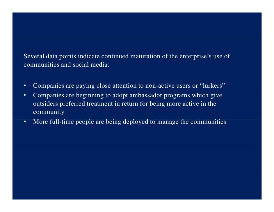 Several data points indicate continued maturation of the enterprise's use of communities and social media:   •   Companies...