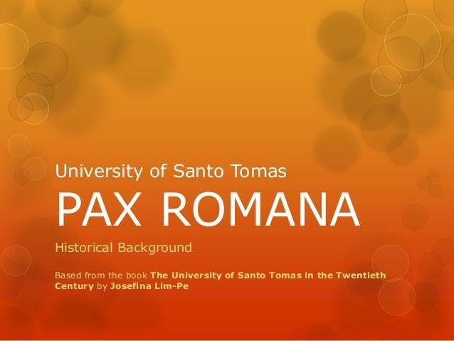 University of Santo TomasPAX ROMANAHistorical BackgroundBased from the book The University of Santo Tomas in the Twentieth...