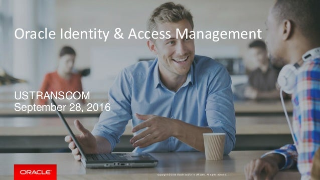 Copyright © 2014 Oracle and/or its affiliates. All rights reserved. | Oracle Identity & Access Management USTRANSCOM Septe...
