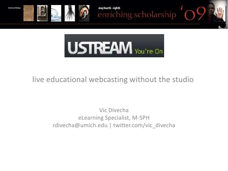 Ustream.tv  live educational webcasting without the studio                         Vic Divecha               eLearning Spe...