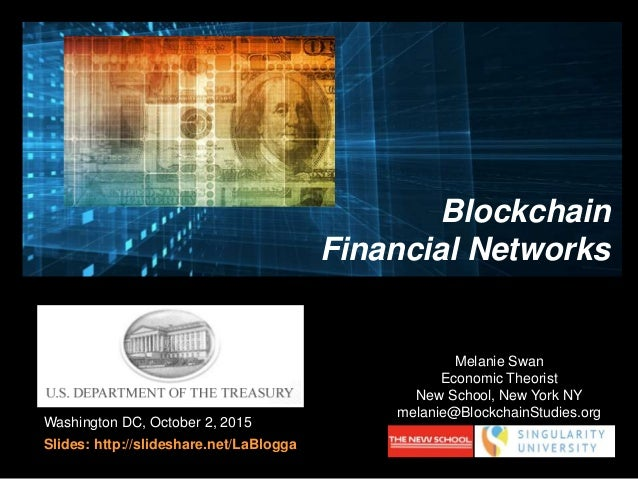 Washington DC, October 2, 2015 Slides: http://slideshare.net/LaBlogga Melanie Swan Economic Theorist New School, New York ...
