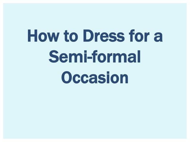 How To Dress For A Semi Formal Occasion