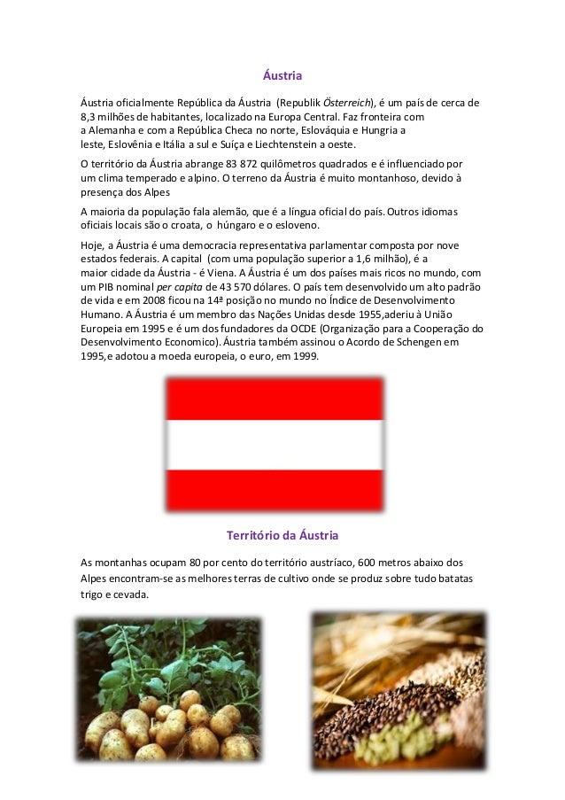 Áustria Áustria oficialmente República da Áustria (Republik Österreich), é um país de cerca de 8,3 milhões de habitantes, ...