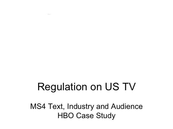 Regulation on US TV <ul><li>MS4 Text, Industry and Audience HBO Case Study </li></ul>