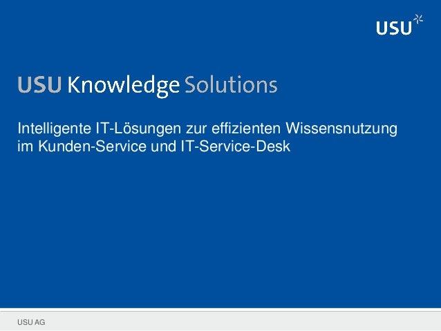 USU AG Intelligente IT-Lösungen zur effizienten Wissensnutzung im Kunden-Service und IT-Service-Desk
