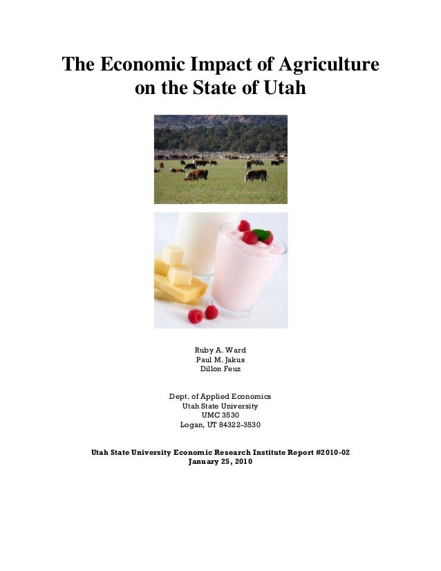 The Economic Impact of Agriculture on the State of Utah Ruby A. Ward Paul M. Jakus Dillon Feuz Dept. of Applied Economics ...