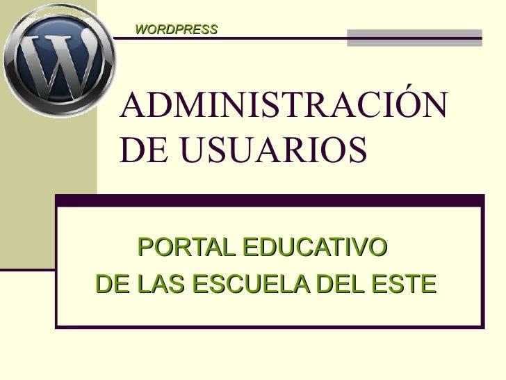 ADMINISTRACIÓN DE USUARIOS PORTAL EDUCATIVO  DE LAS ESCUELA DEL ESTE WORDPRESS