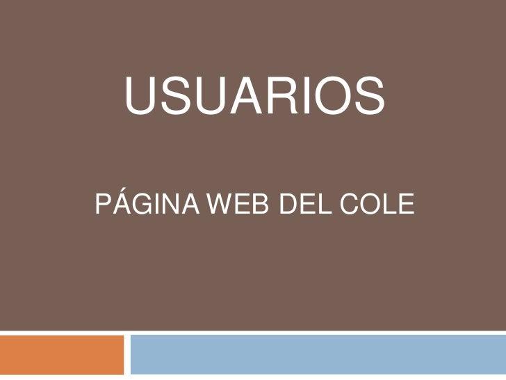 USUARIOS <br />PÁGINA WEB DEL COLE<br />