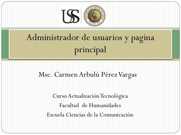 Administrador de usuarios y pagina            principal   Msc. Carmen Arbulú Pérez Vargas       Curso Actualización Tecnol...