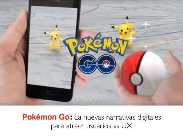 Pokémon Go: La nuevas narrativas digitales para atraer usuarios vs UX