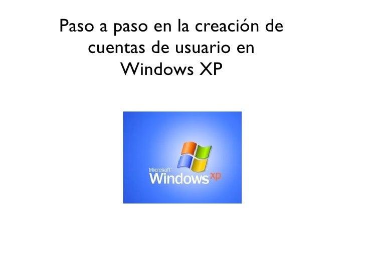 Paso a paso en la creación de    cuentas de usuario en         Windows XP