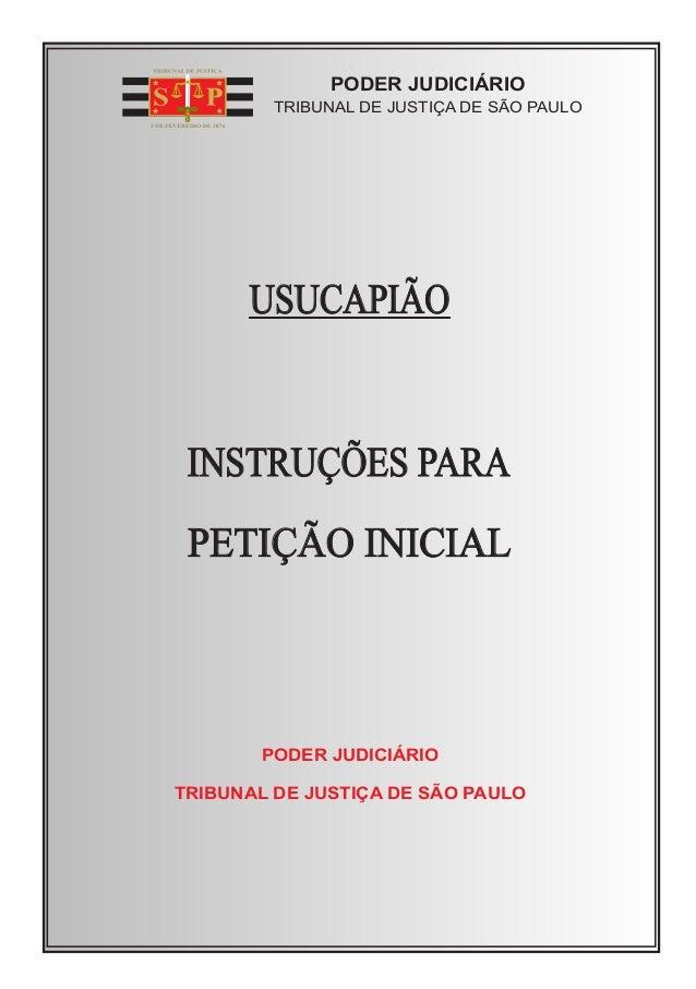 PODER JUDICIÁRIO  TRIBUNAL DE JUSTIÇA DE SÃO PAULO  USUCAPIÃO  INSTRUÇÕES PARA  PETIÇÃO INICIAL  PODER JUDICIÁRIO  TRIBUNA...