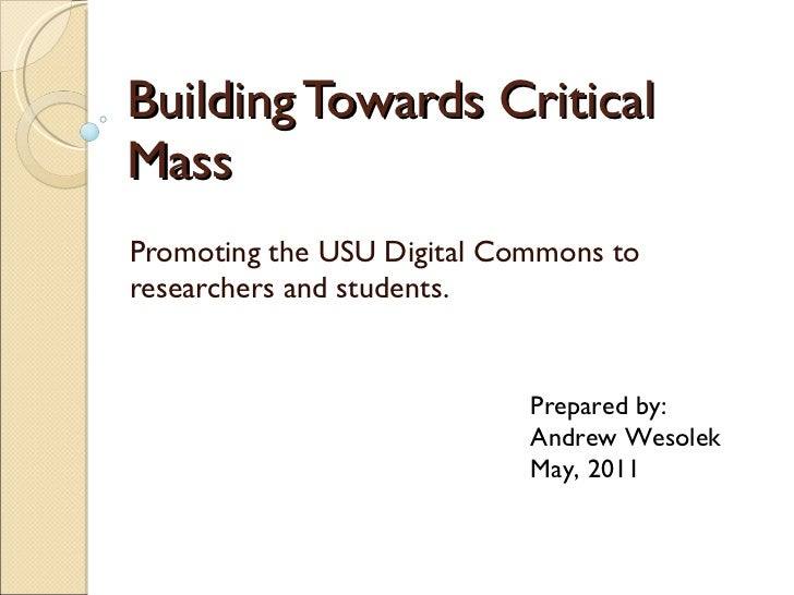 Building Towards Critical Mass Promoting the USU Digital Commons to researchers and students.  Prepared by: Andrew Wesolek...