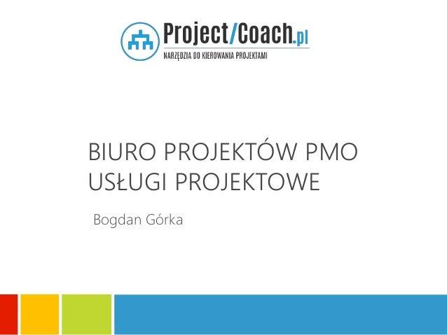 BIURO PROJEKTÓW PMO USŁUGI PROJEKTOWE Bogdan Górka