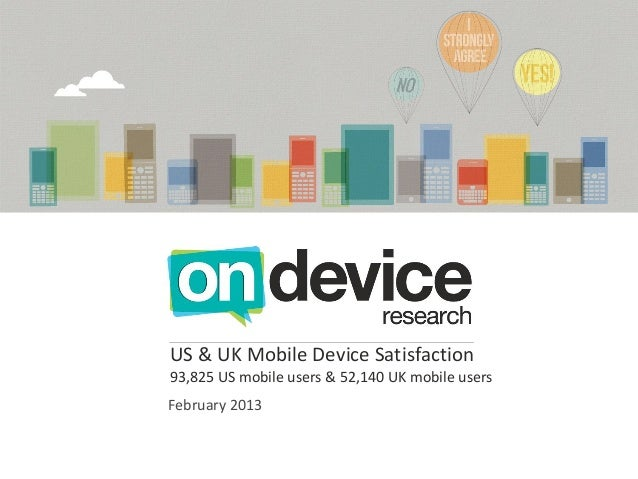 US & UK Mobile Device Satisfaction93,825 US mobile users & 52,140 UK mobile usersFebruary 2013