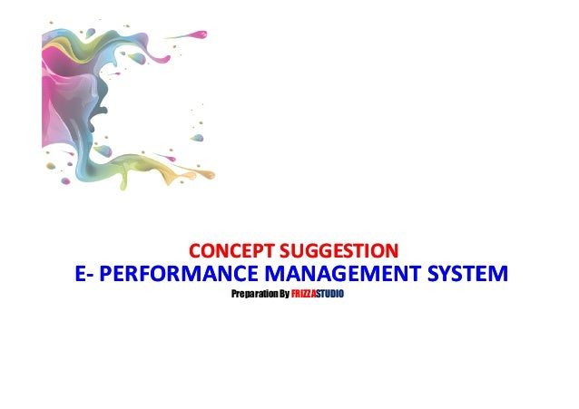 EE-- PERFORMANCE MANAGEMENT SYSTEMPERFORMANCE MANAGEMENT SYSTEMCONCEPT SUGGESTIONCONCEPT SUGGESTIONPreparationBy FRIZZASTU...
