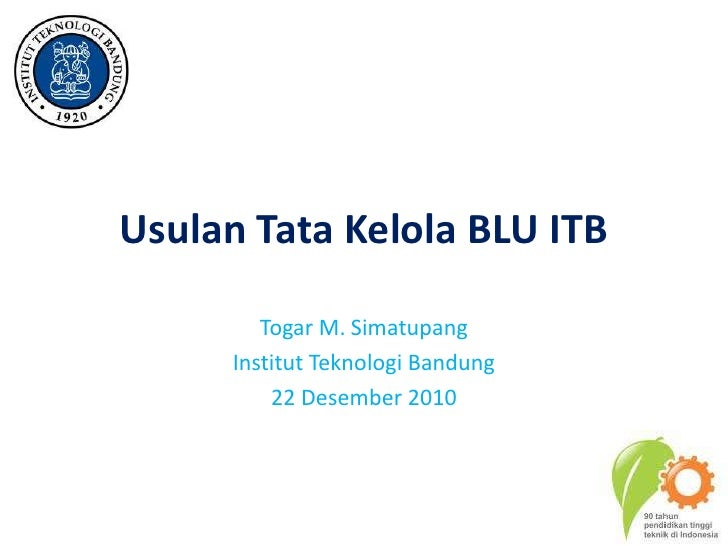 Usulan Tata Kelola BLU ITB<br />Togar M. Simatupang<br />InstitutTeknologi Bandung<br />22 Desember 2010<br />