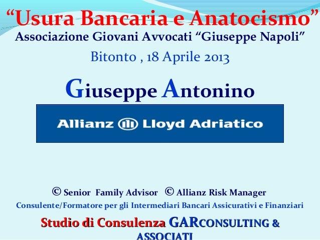 """""""Usura Bancaria e Anatocismo"""" Associazione Giovani Avvocati """"Giuseppe Napoli""""  Bitonto , 18 Aprile 2013  Giuseppe Antonino..."""