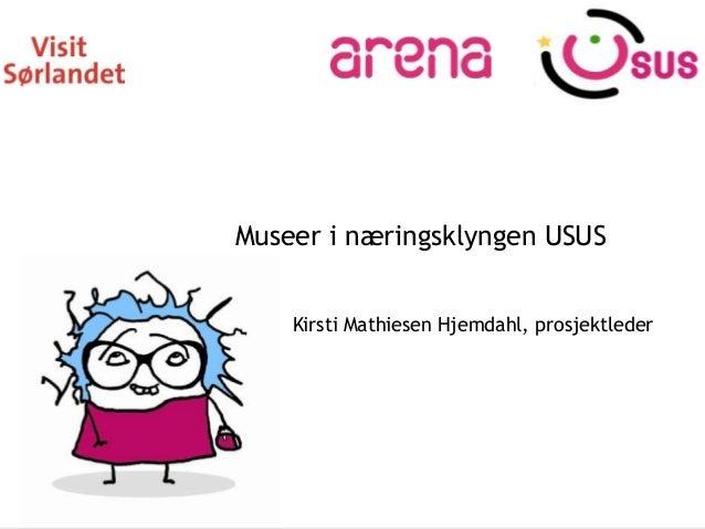 Museer i næringsklyngen USUS    Kirsti Mathiesen Hjemdahl, prosjektleder