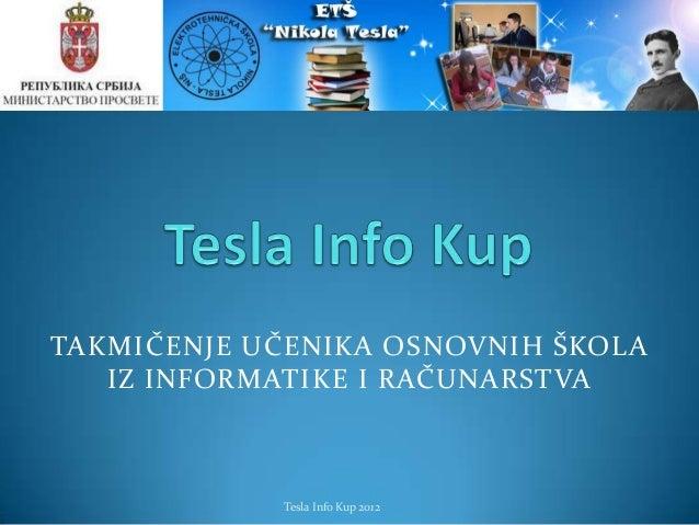 TAKMIČENJE UČENIKA OSNOVNIH ŠKOLA   IZ INFORMATIKE I RAČUNARSTVA            Tesla Info Kup 2012