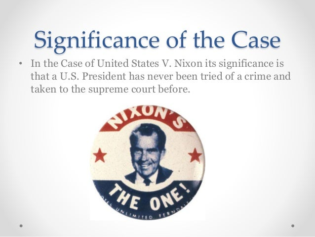 us v nixon court case Us v nixon (1974) search for  put forth in the case describe the supreme court's reasons for requiring  even over the president of the united states.