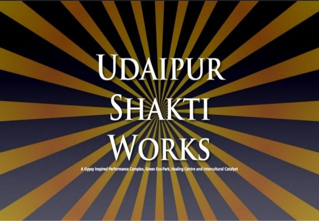 IntroducingIntroducing UdaipurUdaipur ShaktiShakti WorksWorks A Gypsy-inspired Dance Academy, Circus Arts Centre, Healing ...