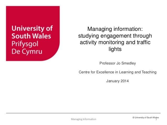 © University of South Wales Managing information: studying engagement through activity monitoring and traffic lights Profe...