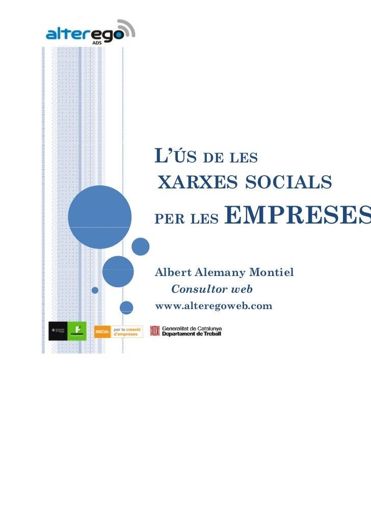 L'ÚS DE LESXARXES SOCIALSPER LES    EMPRESESAlbert Alemany M ti lAlb t Al       Montiel  Consultor webwww.alteregoweb.com