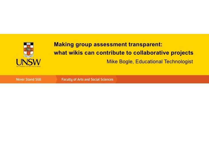 Making group assessment transparent:what wikis can contribute to collaborative projects                   Mike Bogle, Educ...