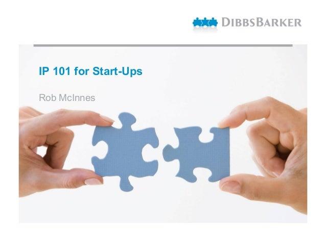 IP 101 for Start-Ups Rob McInnes