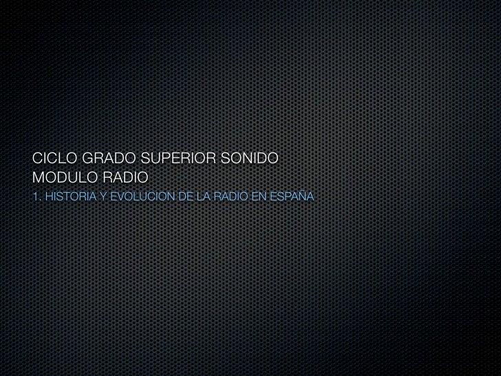CICLO GRADO SUPERIOR SONIDO MODULO RADIO 1. HISTORIA Y EVOLUCION DE LA RADIO EN ESPAÑA