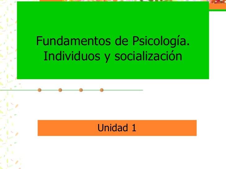 Fundamentos de Psicología. Individuos y socialización Unidad 1