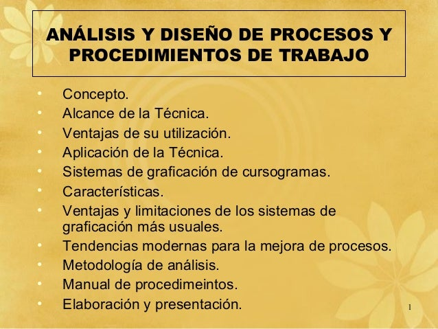 ANÁLISIS Y DISEÑO DE PROCESOS Y PROCEDIMIENTOS DE TRABAJO • Concepto. • Alcance de la Técnica. • Ventajas de su utilizació...